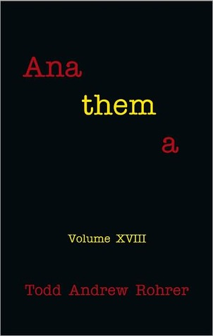 Anathema: Volume XVIII  by  Todd Andrew Rohrer