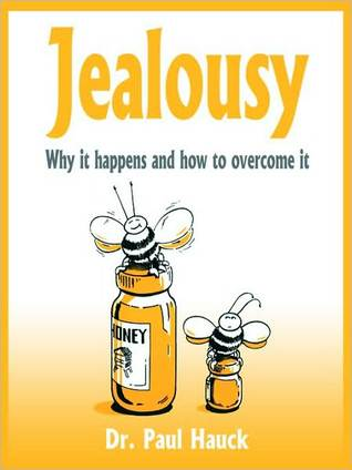 Jealousy: Why it Happens and How to Overcome It  by  Paul A. Hauck