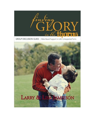 Finding Glory in the Thorns: Group Discussion Guide Larry Jamieson & Lisa Jamieson
