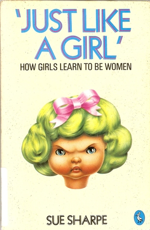 Just Like a Girl: How Girls Learn to be Women  by  Sue Sharpe