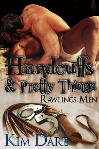 Handcuffs and Pretty Things (Rawlings Men #8)  by  Kim Dare