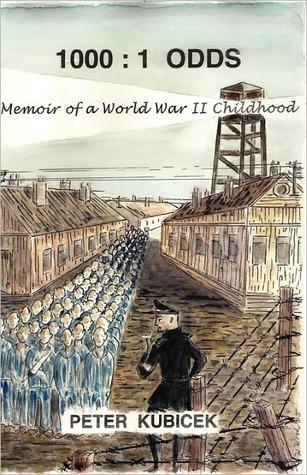 1000: 1 Odds: Memoir of a World War II Childhood  by  Peter Kubicek