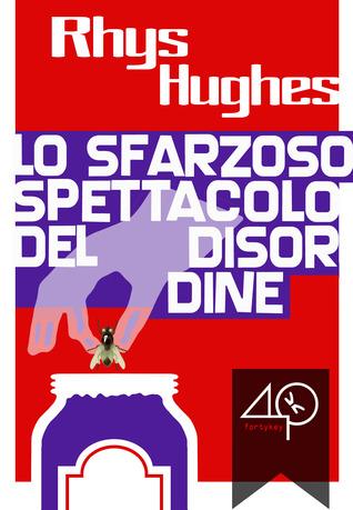 Lo sfarzoso spettacolo del disordine Rhys Hughes