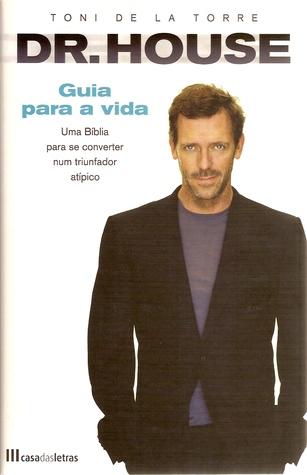 Dr. House - Guia para a Vida  by  Toni de La Torre