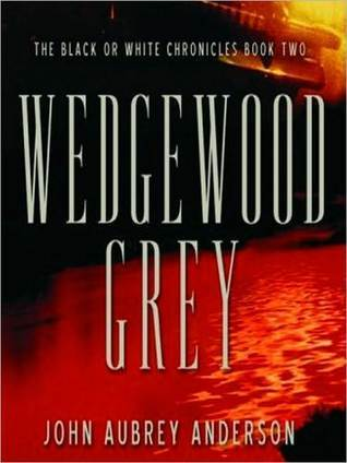 Wedgewood Grey: Black or White Chronicles, Book 2  by  John Aubrey Anderson