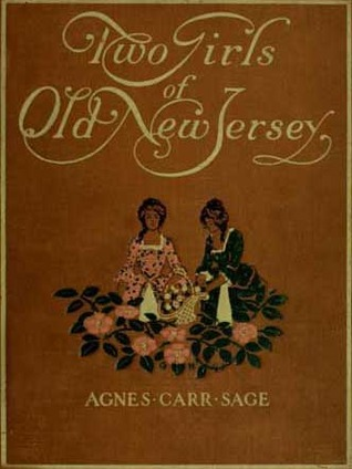 Two Girls of Old New Jersey: A School-Girl Story of 76 Agnes Carr Sage