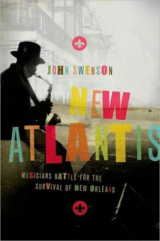 New Atlantis: Musicians Battle for the Survival of New Orleans John Swenson