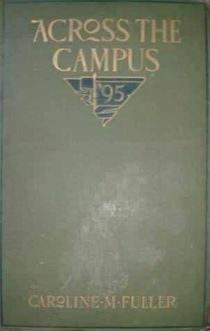 Across the Campus Caroline M. Fuller