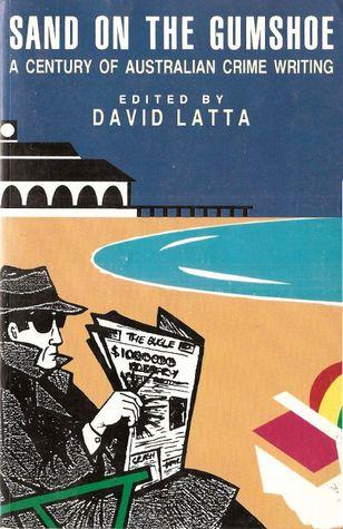 Sand on the Gumshoe: A Century of Australian Crime Writing David Latta