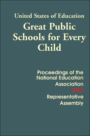 United States of Education: Great Public Schools for Every Child (Proceedings of the Eighty-Second Representative Assembly, New Orleans, Louisiana, July 3-6, 2003, Vol. 141  by  Staff of National Education Association