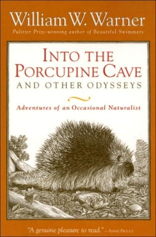 Into the Porcupine Cave and Other Odysseys: Adventures of an Occasional Naturalist  by  William W. Warner
