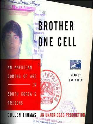 Brother One Cell: An American Coming of Age in South Koreas Prisons Cullen Thomas