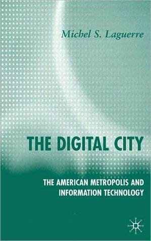 Digital City: The American Metropolis and Information Technology Michel S. Laguerre