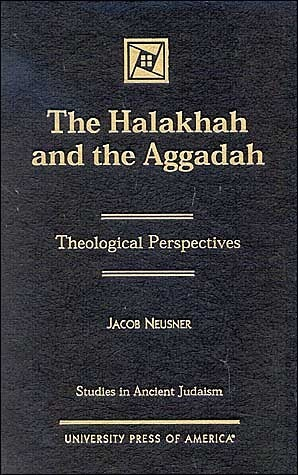 The Halakhah and the Aggadah: Theological Perspectives  by  Jacob Neusner