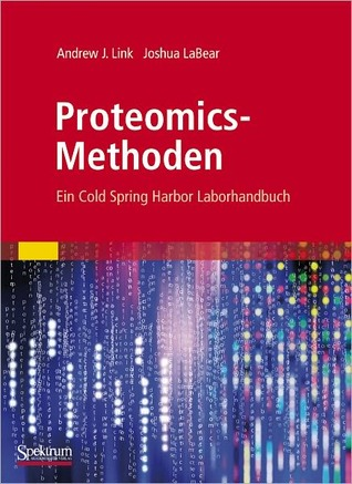 Proteomics-Methoden: Ein Cold Spring Harbor Laborhandbuch Andrew J. Link