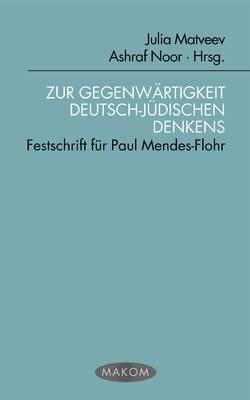 Die Gegenwärtigkeit Deutsch-Jüdischen Denkens: Festschrift für Paul Mendes-Flohr  by  Julia Matvee
