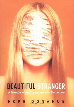 Beautiful Stranger: A Memoir of an Obsession with Perfection  by  Hope Donahue
