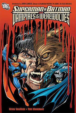 Superman And Batman Vs Vampires And Werewolves  by  Kevin VanHook