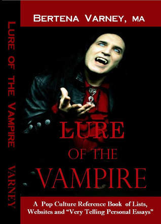 Lure of the Vampire: A Pop Culture Reference Book of Lists, Websites and Very Telling Personal Essays Bertena Varney