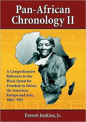 Pan-African Chronology II: A Comprehensive Reference to the Black Quest for Freedom in Africa, the Americas, Europe and Asia, 1865-1915  by  Everett Jenkins Jr.