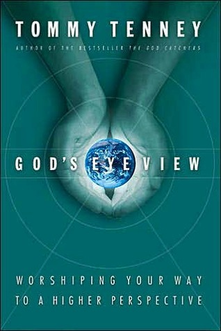 Gods Eye View: Worshiping Your Way to a Higher Perspective  by  Tommy Tenney