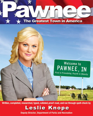 Pawnee: The Greatest Town in America Leslie Knope