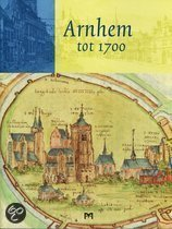 Arnhem tot 1700  by  Frank Keverling Buisman
