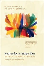 Wednesday Is Indigo Blue: Discovering the Brain of Synesthesia  by  Richard E. Cytowic