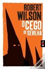 O Cego de Sevilha (Javier Falcon #1) Robert Wilson