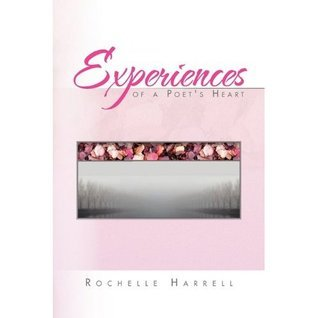 Experiences of A Poets Heart  by  Rochelle Harrell