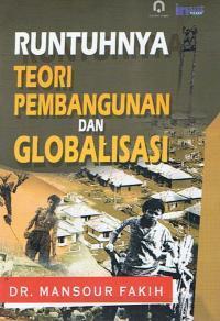 Runtuhnya Teori Pembangunan Dan Globalisasi Mansour Fakih