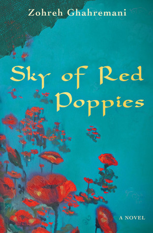 Sky of Red Poppies - excerpt from 2011 Amazon Breakthrough Novel Award Entry  by  Zohreh Ghahremani