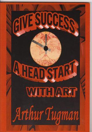 Give Success A Head Start With Art  by  Arthur Tugman
