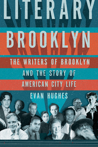 Literary Brooklyn: The Writers of Brooklyn and the Story of American City Life Evan Hughes