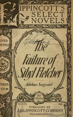 The Failure of Sibyl Fletcher Adeline Sergeant