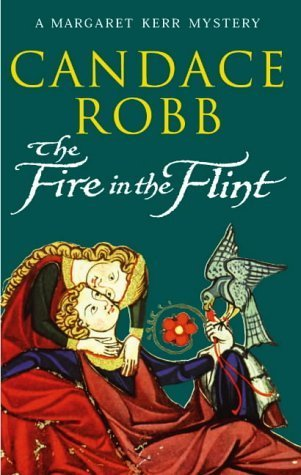 The Fire in the Flint (Margaret Kerr, #2)  by  Candace Robb