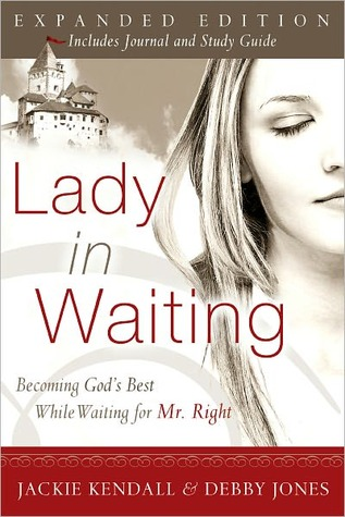 Lady in Waiting: Becoming Gods Best While Waiting for Mr. Right Jackie Kendall