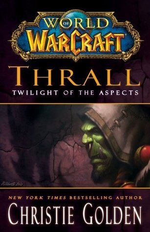Thrall: Twilight of the Aspects (World of WarCraft, #9) Christie Golden