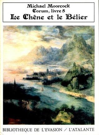 Le Chêne et le Bêlier (Les Livres de Corum, #5)  by  Michael Moorcock