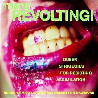 Thats Revolting!: Queer Strategies for Resisting Assimilation  by  Mattilda Bernstein Sycamore