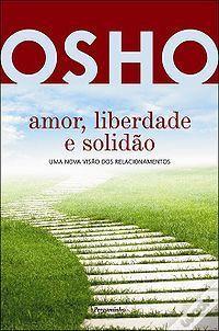 Amor, Liberdade e Solidão - Uma Nova Visão dos Relacionamentos  by  Osho