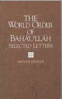 The World Order of Bahaullah: Selected Letters Shoghi Effendi