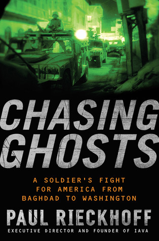 Chasing Ghosts: A Soldiers Fight for America from Baghdad to Washington  by  Paul Rieckhoff