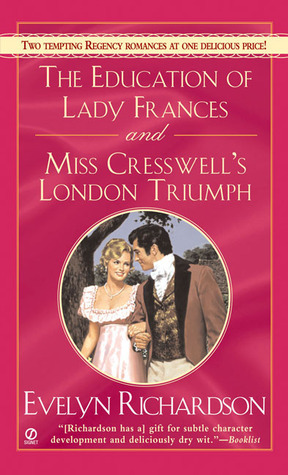The Education of Lady Frances and Miss Cresswells London Triumph  by  Evelyn Richardson