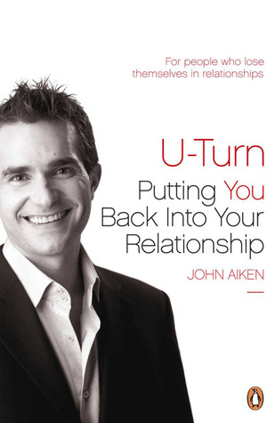 U-Turn: Putting You Back Into Your Relationship  by  John Aiken