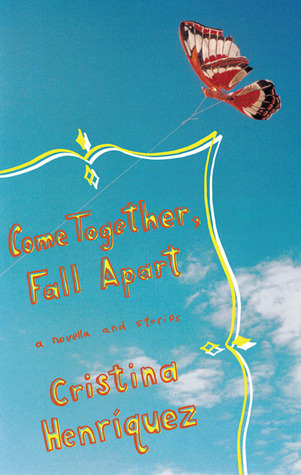 Come Together, Fall Apart Cristina Henriquez