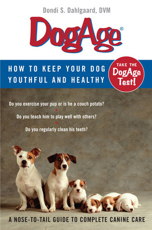 DogAge: How to Keep Your Dog Youthful and Healthy  by  Dondi S. Dahlgaard