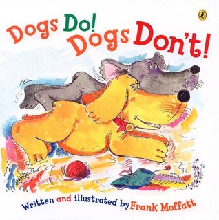 Dogs Do! Dogs Dont!  by  Frank Moffatt
