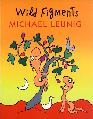 Wild Figments: First Edition  by  Michael Leunig