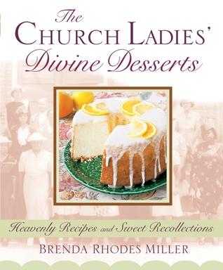 The Church Ladies Divine Desserts  by  Brenda Rhodes Miller